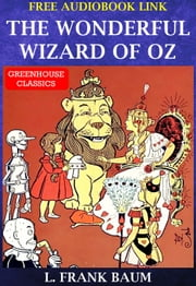 The Wonderful Wizard of Oz ( Complete & Illustrated )(Free AudioBook Link) - With One Hundred And Seventeen Illustrations ebook by L. Frank Baum