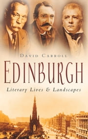 Edinburgh - Literary Lives & Landscapes ebook by David Carroll