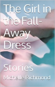 The Girl in the Fall-Away Dress ebook by Michelle Richmond