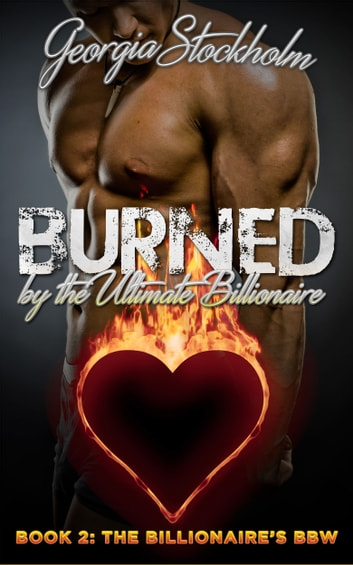 Burned by the Ultimate Billionaire ebook by Georgia Stockholm
