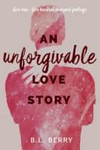 An Unforgivable Love Story ebook by