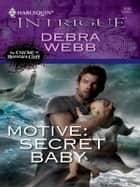Motive: Secret Baby ebook by Debra Webb