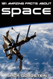 101 Amazing Facts About Space ebook by Jack Goldstein