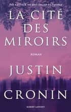 La Cité des miroirs ebook by Justin CRONIN, Dominique HAAS