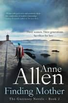 Finding Mother- The Guernsey Novels Book 2 ebook by Anne Allen