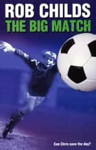 The Big Match ebook by Rob Childs