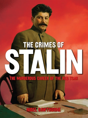 Stalin - The Murderous Career of the Red Tsar [Fully Illustrated] ebook by Nigel Cawthorne