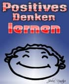 Positives Denken lernen eBook by Julia Nastasi