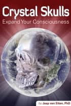 Crystal Skulls - Expand Your Consciousness ebook by