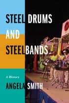 Steel Drums and Steelbands - A History ebook by Angela Smith