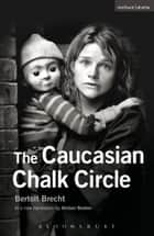 The Caucasian Chalk Circle ebook by Bertolt Brecht, Mr Alistair Beaton