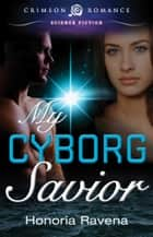 My Cyborg Savior ebook by Honoria Ravena