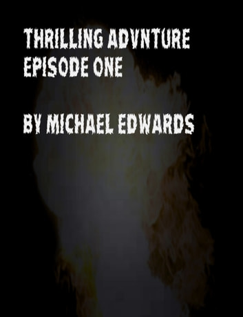 Thrilling Adventure Episode 1 ebook by Michael Edwards
