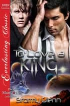 To Love a King ebook by Stormy Glenn