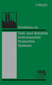 Guidelines for Safe and Reliable Instrumented Protective Systems ebook by CCPS (Center for Chemical Process Safety)
