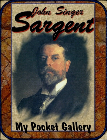 John Singer Sargent - Annotated Paintings ebook by Daniel Coenn