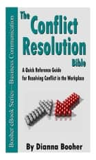 The Conflict Resolution Bible ebook by Dianna Booher