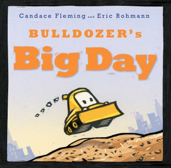 Bulldozer's Big Day - With Audio Recording ebook by Candace Fleming