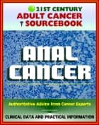 21st Century Adult Cancer Sourcebook: Anal Cancer, Cancer of the Anus - Clinical Data for Patients, Families, and Physicians ebook by Progressive Management