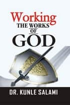 Working The Works Of God ebook by Dr. Kunle Salami