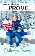Something to Prove - A Downhill Skier Romance ebook by Cathryn Parry