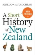 A Short History of New Zealand ebook by Gordon McLauchlan