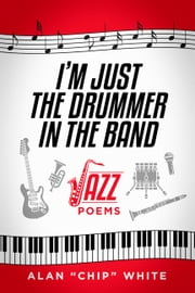 I'm Just the Drummer in the Band - Jazz Poems ebook by