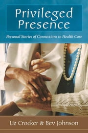 Privileged Presence: Personal Stories of Connections in Health Care ebook by Kobo.Web.Store.Products.Fields.ContributorFieldViewModel