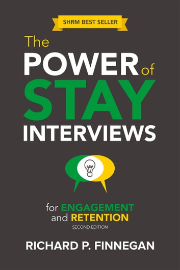 The Power of Stay Interviews for Engagement and Retention - Second Edition ebook by Richard P. Finnegan