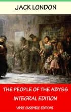 The People of the Abyss (Annotated) , With detailed Biography - Integral Edition ebook by Jack London