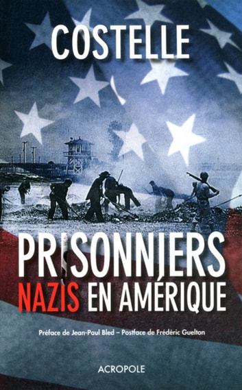 Prisonniers nazis en Amérique ebook by Daniel COSTELLE