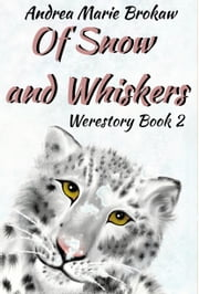 Of Snow and Whiskers, Werestory 2 ebook by Andrea Marie Brokaw