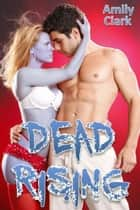 Dead Rising ebook by Amily Clark
