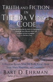 Truth and Fiction in The Da Vinci Code:A Historian Reveals What We Really Know about Jesus, Mary Magdalene, and Constantine ebook by Bart D. Ehrman