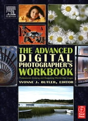 The Advanced Digital Photographer's Workbook ebook by Butler, Yvonne J.