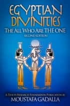 Egyptian Divinities: The All Who Are the One ebook by Moustafa Gadalla