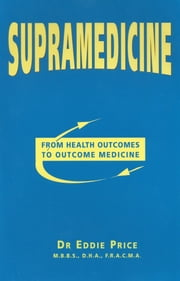 SUPRAMEDICINE - From Health Outcomes to Outcome Medicine ebook by Dr Eddie Price