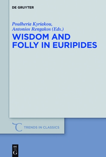 Wisdom and Folly in Euripides ebook by