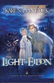 Light Of Eidon (Legends of the Guardian-King Book #1) ebook by Karen Hancock