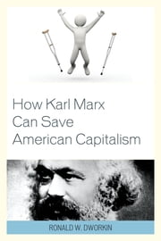 How Karl Marx Can Save American Capitalism ebook by Ronald W. Dworkin MD