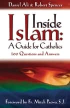 Inside Islam: A Guide for Catholics ebook by Daniel Ali, Robert Spencer