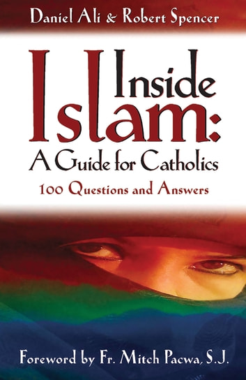 Inside Islam: A Guide for Catholics - 100 Questions and Answers ebook by Daniel Ali, Robert Spencer
