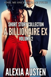 A Billionaire Ex - Short Story Collection (Volume 2) - A Billionaire Ex, #20 ebook by Alexia Austen