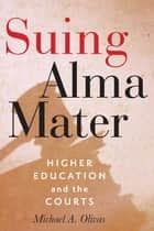 Suing Alma Mater ebook by Michael A. Olivas
