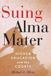 Suing Alma Mater - Higher Education and the Courts ebook by Michael A. Olivas