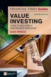 The Financial Times Guide to Value Investing - How to Become a Disciplined Investor ebook by Glen Arnold