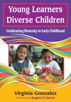 Young Learners, Diverse Children ebook by Virginia M. (Maria) Gonzalez