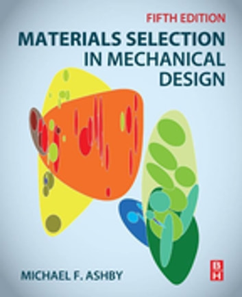 Materials Selection In Mechanical Design Ebook By Michael F Ashby