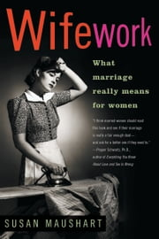 Wifework - What marriage really means for women ebook by Susan Maushart