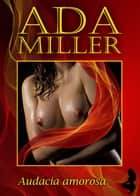 Audacia amorosa ebook by Ada Miller